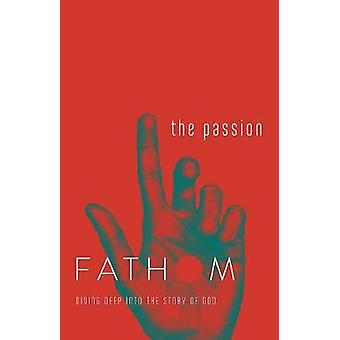 Fathom Bible Studies - The Passion Student Journal - The Death and Resu