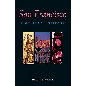 San Francisco - A Cultural History (2nd) by Mick Sinclair - 9781566568