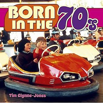 Born in the '70's by Tim Glynne-Jones - 9781784047450 Book