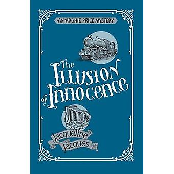 The Illusion of Innocence - An Archie Price Victorian Thriller by Jacq