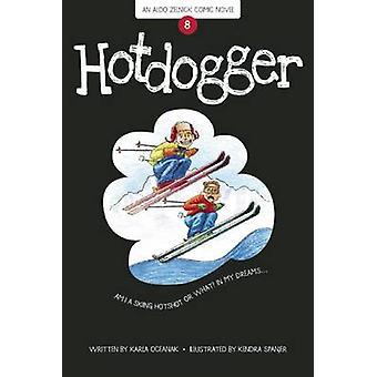 Hotdogger (First Trade Paper Edition) by Karla Oceanak - Kendra Spanj
