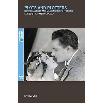 Plots and Plotters - Double Agents and Villains in Spy Fictions by Car