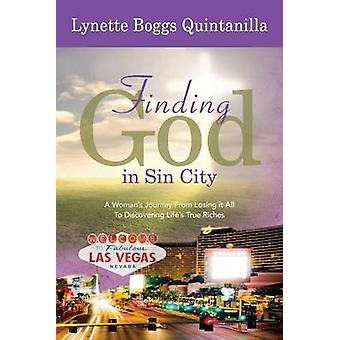 Finding God in Sin City - A Woman S Journey from Losing It All to Find