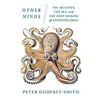 Other Minds - The Octopus - the Sea - and the Deep Origins of Consciou