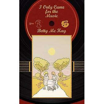 I Only Came for the Music by Kay & Betty MC