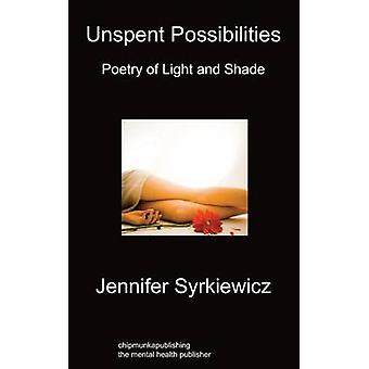 Unspent Possibilities Poetry Of Light And Shade by Syrkiewicz & Jennifer