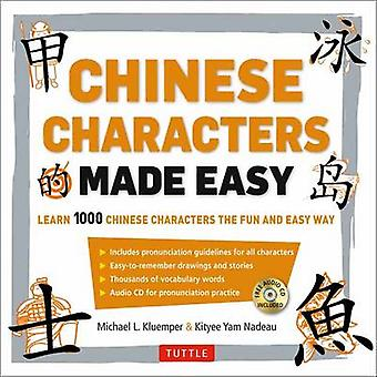 Chinese Characters Made Easy  Learn 1000 Chinese Characters the Fun and Easy Way by Michael L Kluemper & Kityee Yam Nadeau