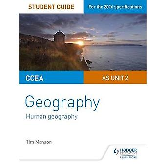 CCEA AS Unit 2 Geography Student Guide 2 Human Geography by Tim Manson