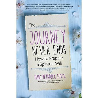 The Journey Never Ends How to Prepare a Spiritual Will de Mary Petrosky et Afterword de F Edward Coughlin et avant-propos de Thomas Lynch