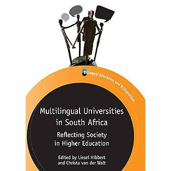 Multilingual Universities in South Africa by Liesel Hibbert & Christa Van Der Walt