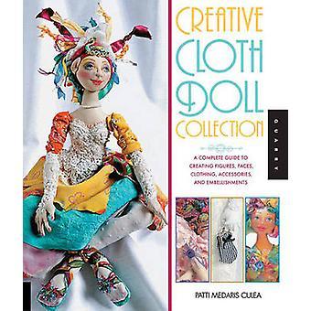 Creative Cloth Doll Collection en komplett guide till att skapa figurer ansikten kläder tillbehör och utsmyckningar av Patti Medaris Culea