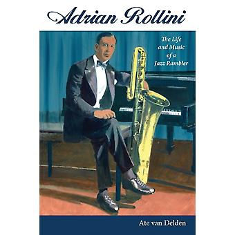 Adrian Rollini  The Life and Music of a Jazz Rambler by Ate Van Delden