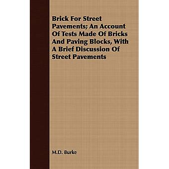 Brick For Street Pavements An Account Of Tests Made Of Bricks And Paving Blocks With A Brief Discussion Of Street Pavements by Burke & M.D.