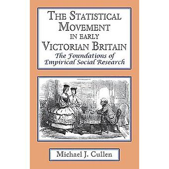 The Statistical Movement in Early Victorian Britain The Foundations of Empirical Social Research by Cullen & Michael J