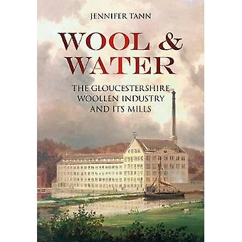 Wool amp Water  The Gloucestershire Woollen Industry and its Mills by Jennifer Tann