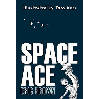 Space Ace by Eric Brown & Illustrated by Tony Ross
