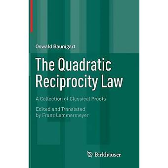The Quadratic Reciprocity Law  A Collection of Classical Proofs by Baumgart & Oswald