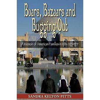 Boars Bazaars and Bugging Out by Pitts & Sandra Kelton