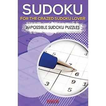 Sudoku for the Crazed Sudoku Lover  Impossible Sudoku Puzzles by Brain Jogging Puzzles