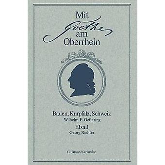 Mit Goethe Am Oberrhein Baden Kurpfalz Schweiz. Elsass by Oeftering & Wilhelm E.
