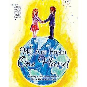 We Are from One Planet by Sherman & Paulette Kouffman