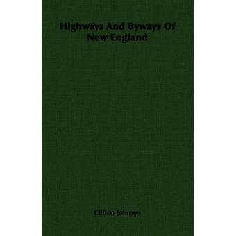 Highways and Byways of New England by Johnson & Clifton