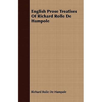 English Prose Treatises Of Richard Rolle De Hampole by De Hampole & Richard Rolle
