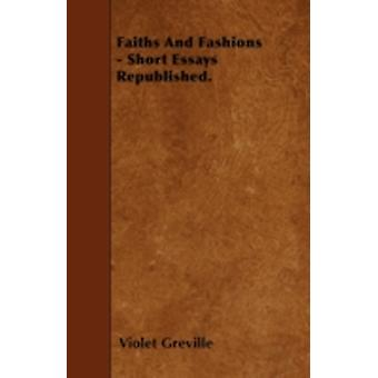 Faiths And Fashions  Short Essays Republished. by Greville & Violet