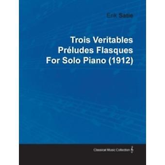 Trois Veritables PR Ludes Flasques by Erik Satie for Solo Piano 1912 by Satie & Erik
