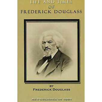 Life and Times of Frederick Douglass by Douglass & Frederick