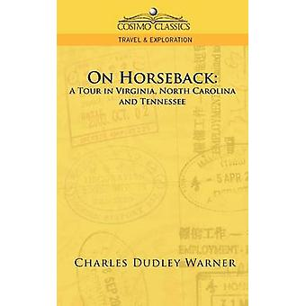 On Horseback A Tour in Virginia North Carolina and Tennessee par Warner et Charles Dudley