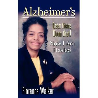 ALZHEIMERS Been There Done That  Now Im Healed by Walker & Florence