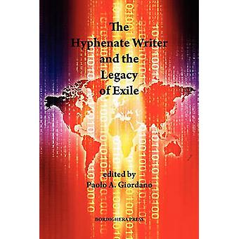The Hyphenate Writer and the Legacy of Exile by Giordano & Paolo A.