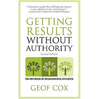 Getting Results Without Authority  The New Rules of Organisational Influence Second Edition by Cox & Geof