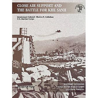 Close Air Support and the Battle for Khe Sanh by Callahan & Shawn P.