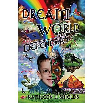 Dream World Defenders by Shields & Kathleen J.