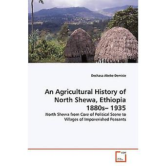 An Agricultural History of North Shewa Ethiopia 1880s 1935 by Abebe Demisie & Dechasa