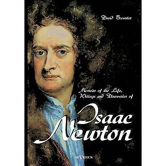 Memoirs of the Life Writings and Discoveries of Sir Isaac Newton by Brewster & David