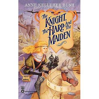 The Knight the Harp and the Maiden by Bush & Anne Kelleher