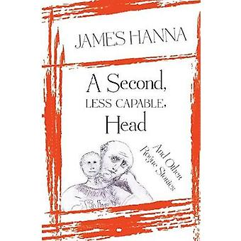 A Second Less Capable Head And Other Rogue Stories by Hanna & James