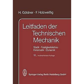 Leitfaden Der Technischen Mechanik Statik . Festigkeitslehre . Kinematik . Dynamik by Goldner & H.