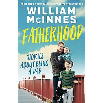 Fatherhood - Stories about being a dad by William McInnes - 9780733635
