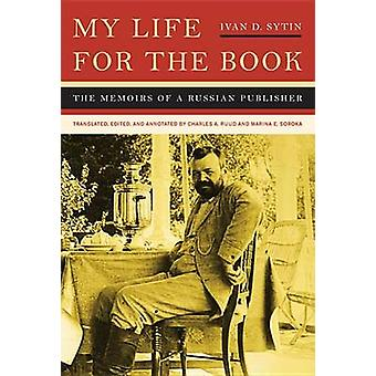 My Life for the Book - The Memoirs of a Russian Publisher by Ivan D. S