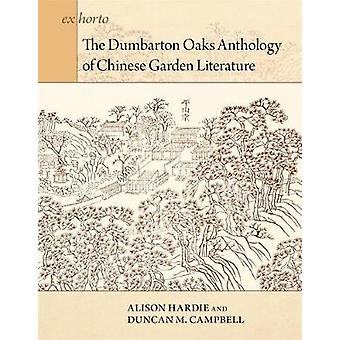 The Dumbarton Oaks Anthology of Chinese Garden Literature by Alison H