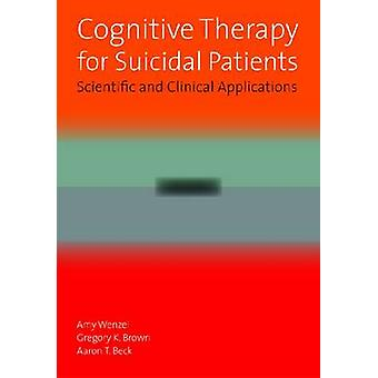 Cognitive Therapy for Suicidal Patients - Scientific and Clinical Appl