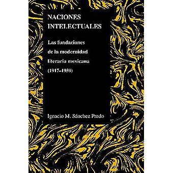 Naciones Intelectuales - Las Fundaciones De La Modernidad Literaria Me