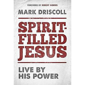 Spirit-Filled Jesus by Mark Driscoll - 9781629995229 Book