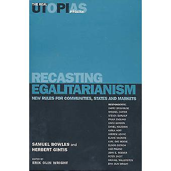 Real Utopias Project - v. 3 - Recasting Egalitarianism - New Rules for