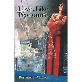 Love - Like Pronouns - Poetry by Rosmarie Waldrop - 9781890650148 Book