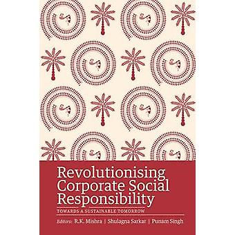 Revolutionising Corporate Social Responsibility - Towards a Sustainabl